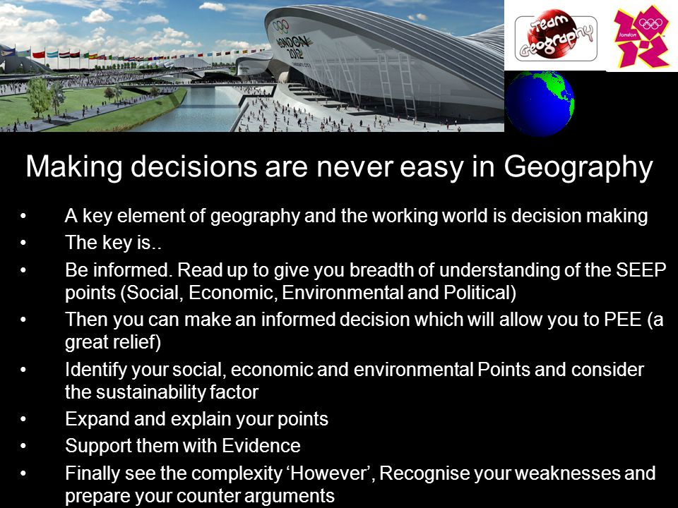Making decisions are never easy in Geography A key element of geography and the working world is decision making The key is..