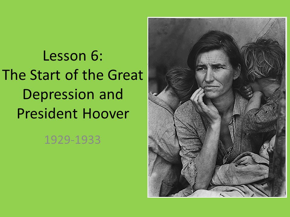 Lesson 6: The Start of the Great Depression and President Hoover 1929-1933