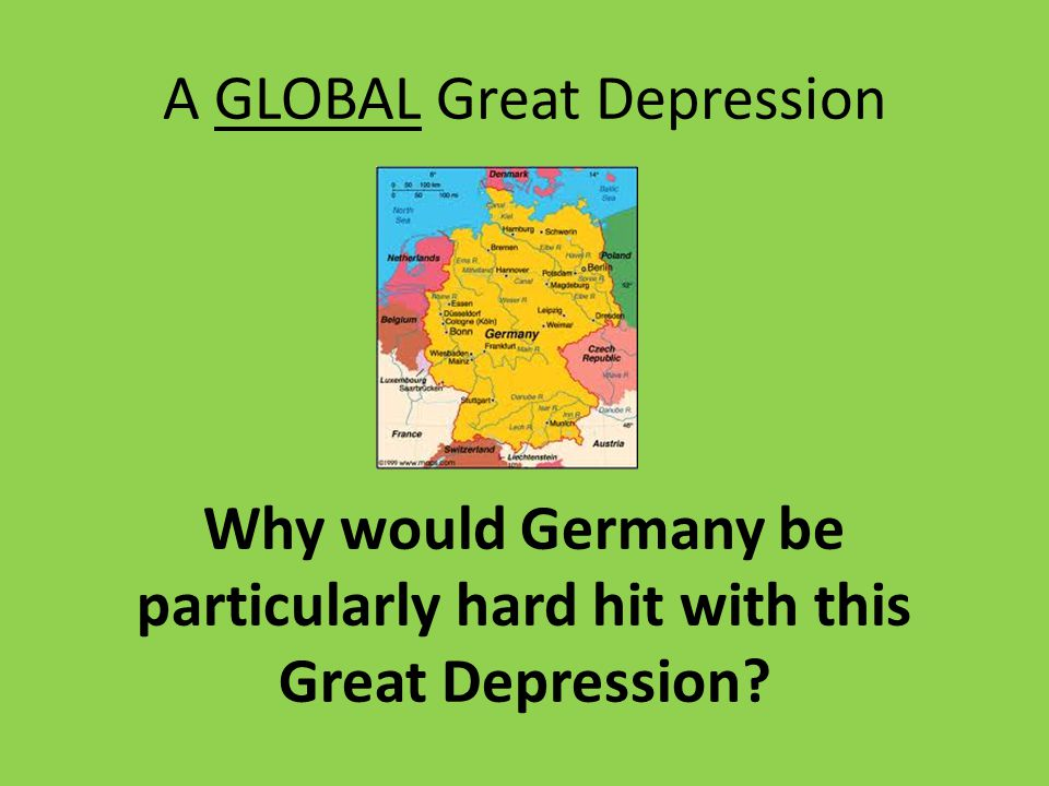 A GLOBAL Great Depression Why would Germany be particularly hard hit with this Great Depression