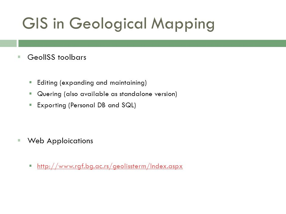GIS in Geological Mapping  GeolISS toolbars  Editing (expanding and maintaining)  Quering (also available as standalone version)  Exporting (Perso
