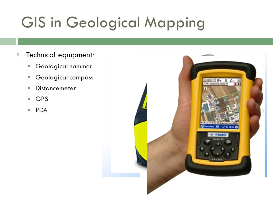 GIS in Geological Mapping  Technical equipment:  Geological hammer  Geological compass  Distancemeter  GPS  PDA
