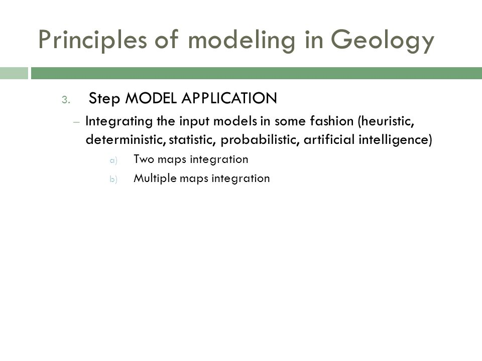 3. Step MODEL APPLICATION – Integrating the input models in some fashion (heuristic, deterministic, statistic, probabilistic, artificial intelligence)
