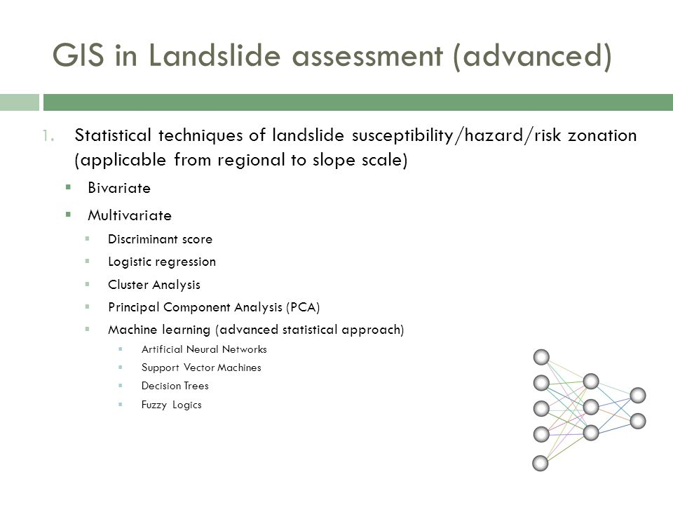 1. Statistical techniques of landslide susceptibility/hazard/risk zonation (applicable from regional to slope scale)  Bivariate  Multivariate  Disc