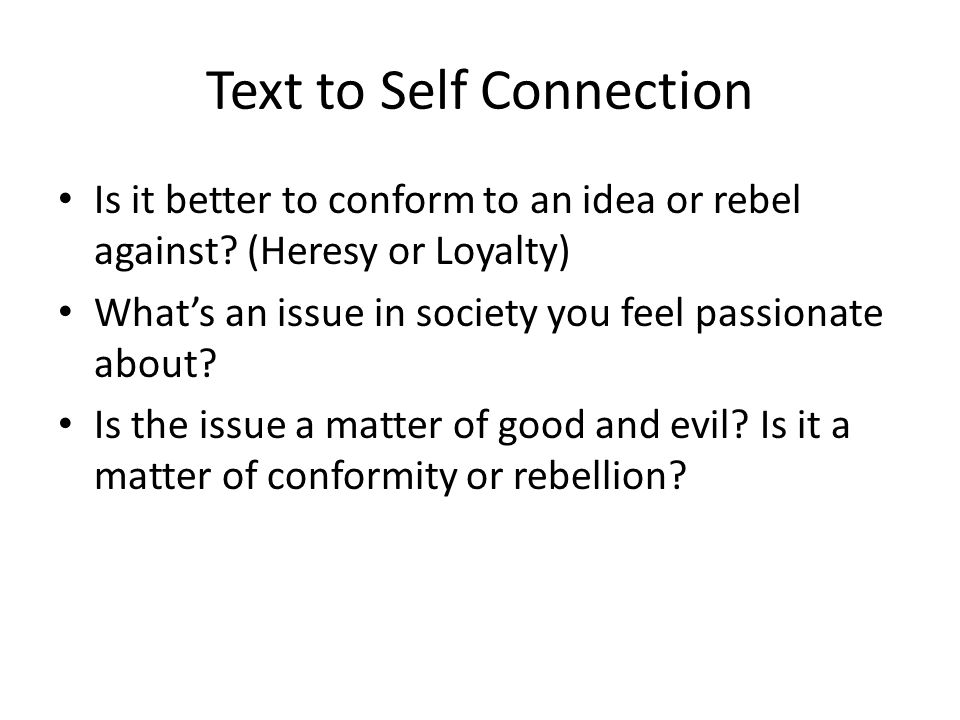 Text to Self Connection Is it better to conform to an idea or rebel against? (Heresy or Loyalty) What's an issue in society you feel passionate about?