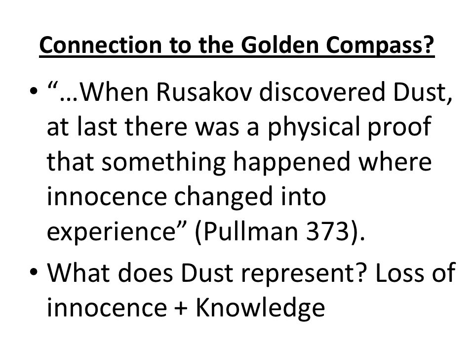 "Connection to the Golden Compass? ""…When Rusakov discovered Dust, at last there was a physical proof that something happened where innocence changed i"