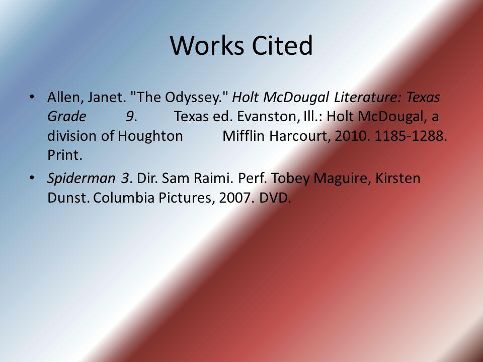 Works Cited Allen, Janet. The Odyssey. Holt McDougal Literature: Texas Grade 9.