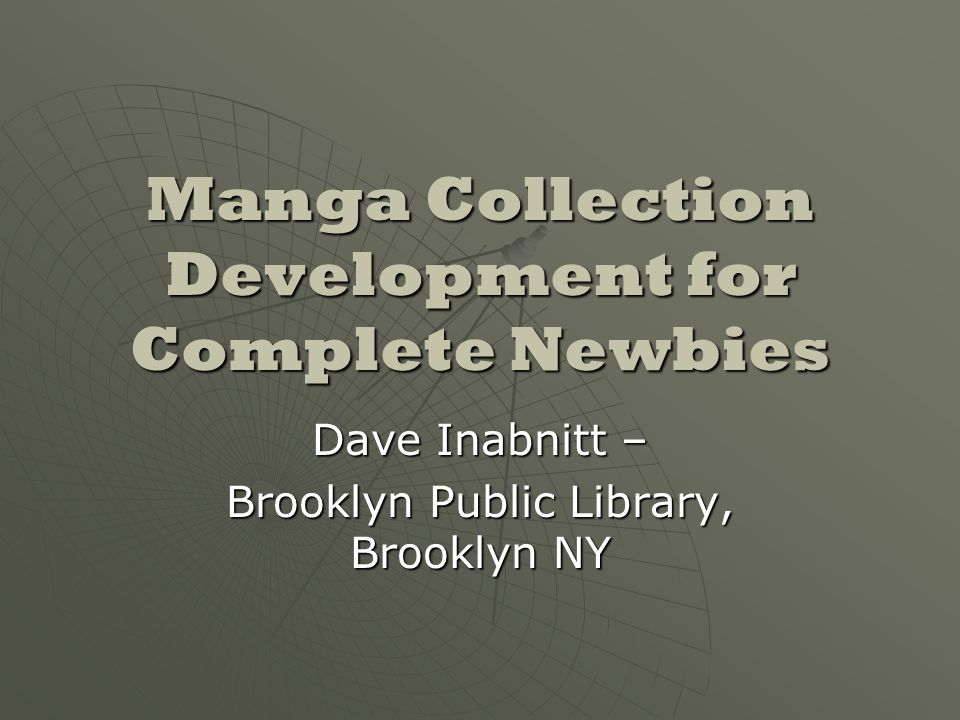 Manga Collection Development for Complete Newbies Dave Inabnitt – Brooklyn Public Library, Brooklyn NY