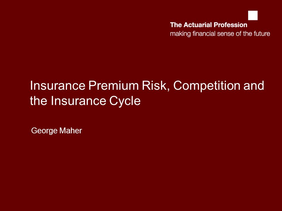 Insurance Premium Risk, Competition and the Insurance Cycle George Maher