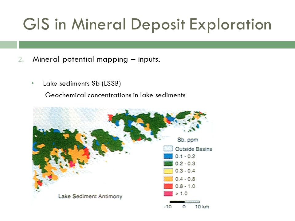 GIS in Mineral Deposit Exploration 2. Mineral potential mapping – inputs: Lake sediments Sb (LSSB) Geochemical concentrations in lake sediments