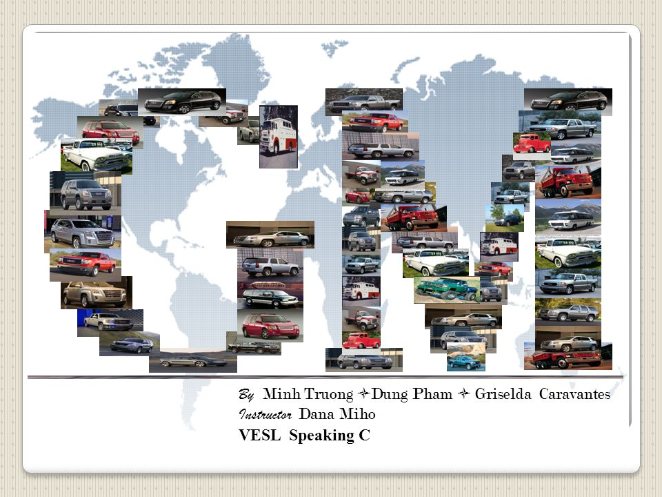 By Minh Truong  Dung Pham  Griselda Caravantes Instructor Dana Miho VESL Speaking C