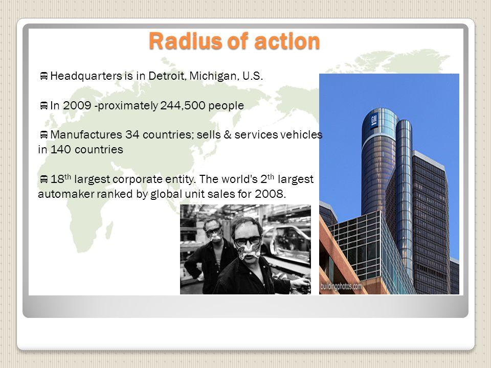 Radius of action  Headquarters is in Detroit, Michigan, U.S.