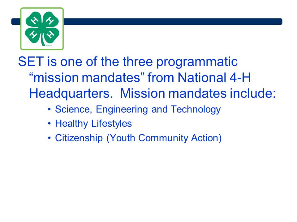 SET is one of the three programmatic mission mandates from National 4-H Headquarters.