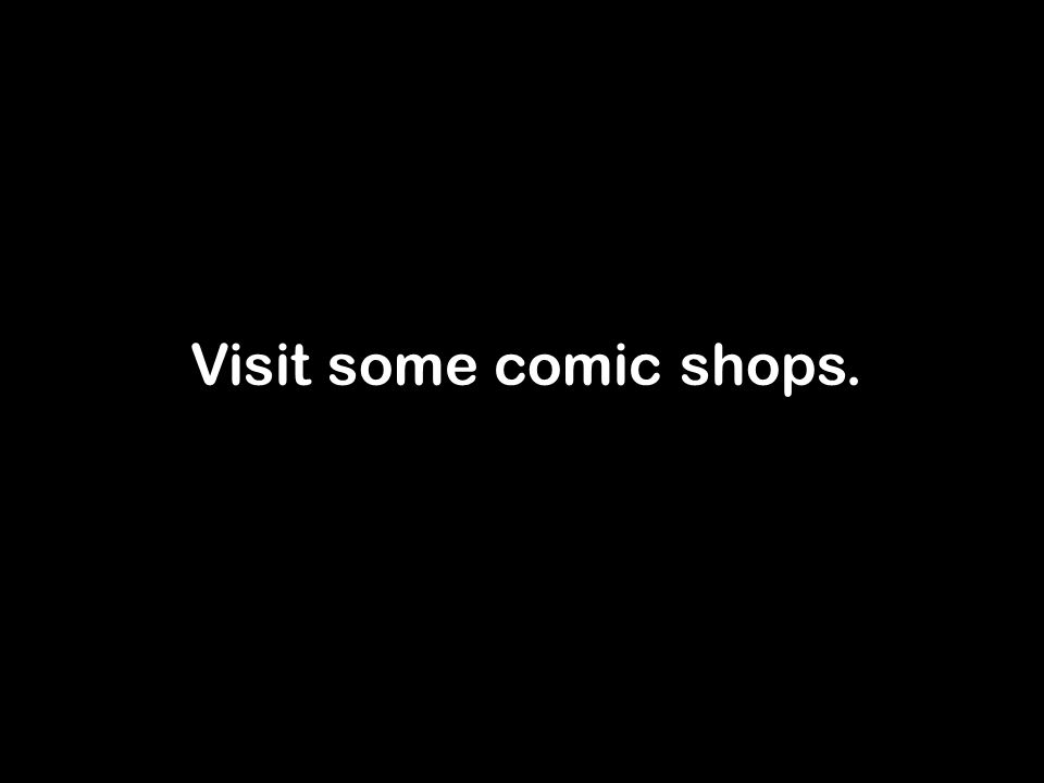 Visit some comic shops.