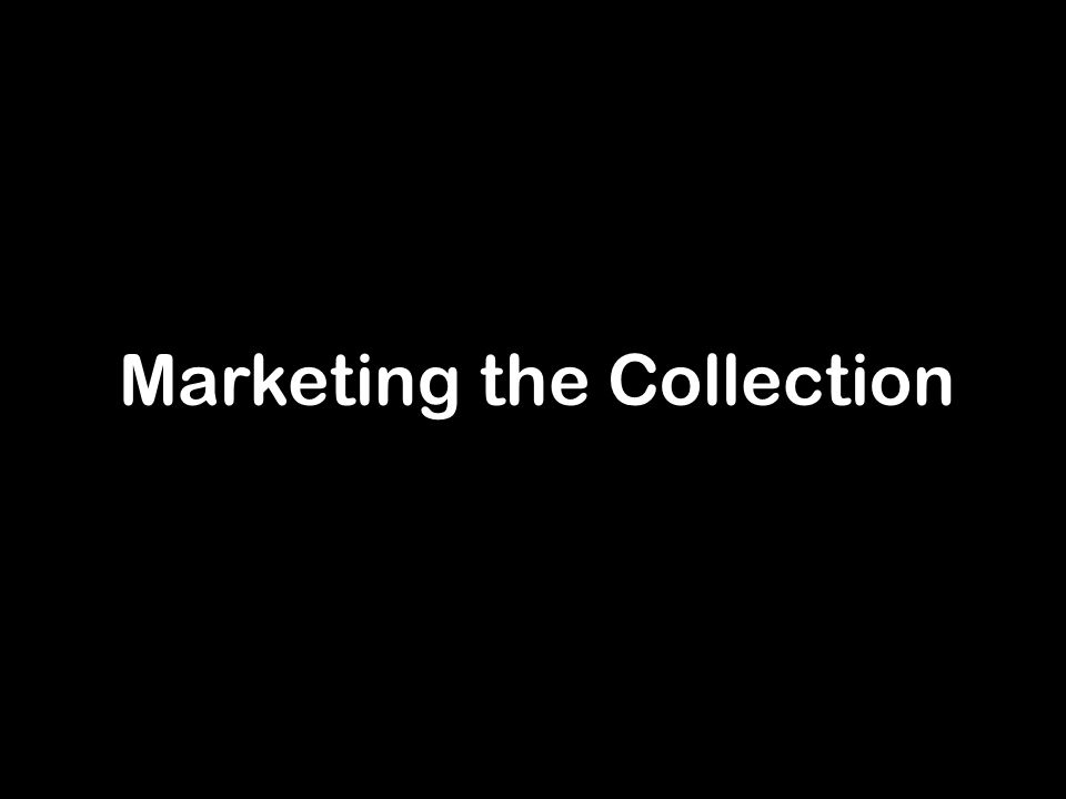 Marketing the Collection