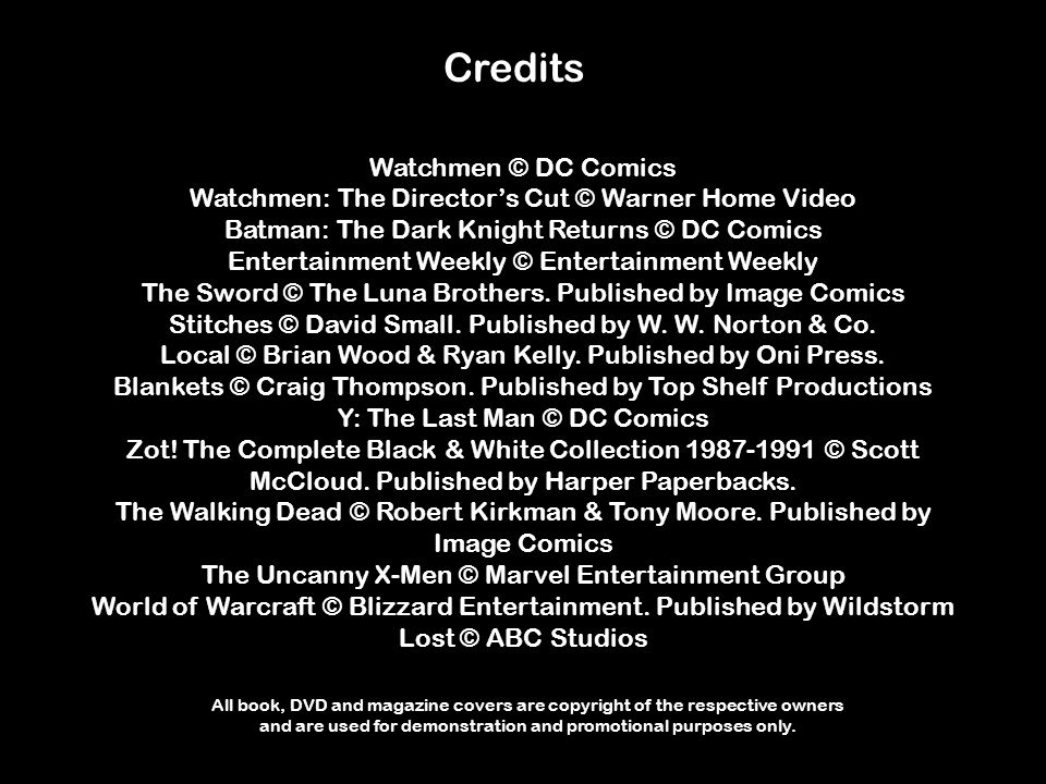 Credits Watchmen © DC Comics Watchmen: The Director's Cut © Warner Home Video Batman: The Dark Knight Returns © DC Comics Entertainment Weekly © Entertainment Weekly The Sword © The Luna Brothers.