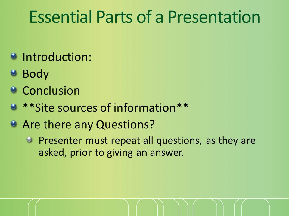 Essential Parts of a Presentation Introduction: Body Conclusion **Site sources of information** Are there any Questions.