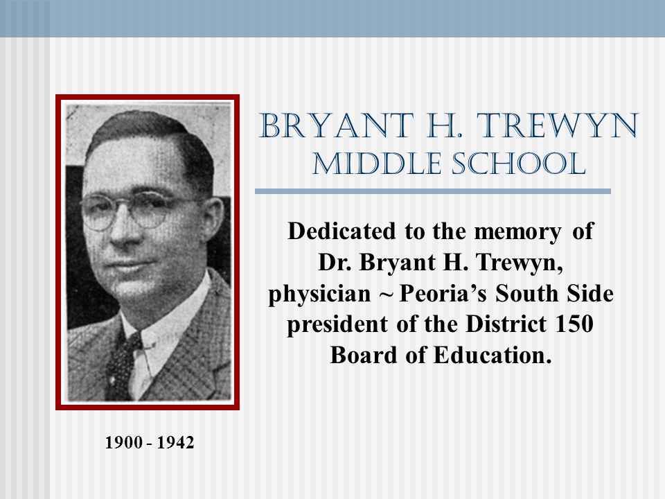 BRYANT H. TREWYN Middle School Dedicated to the memory of Dr.