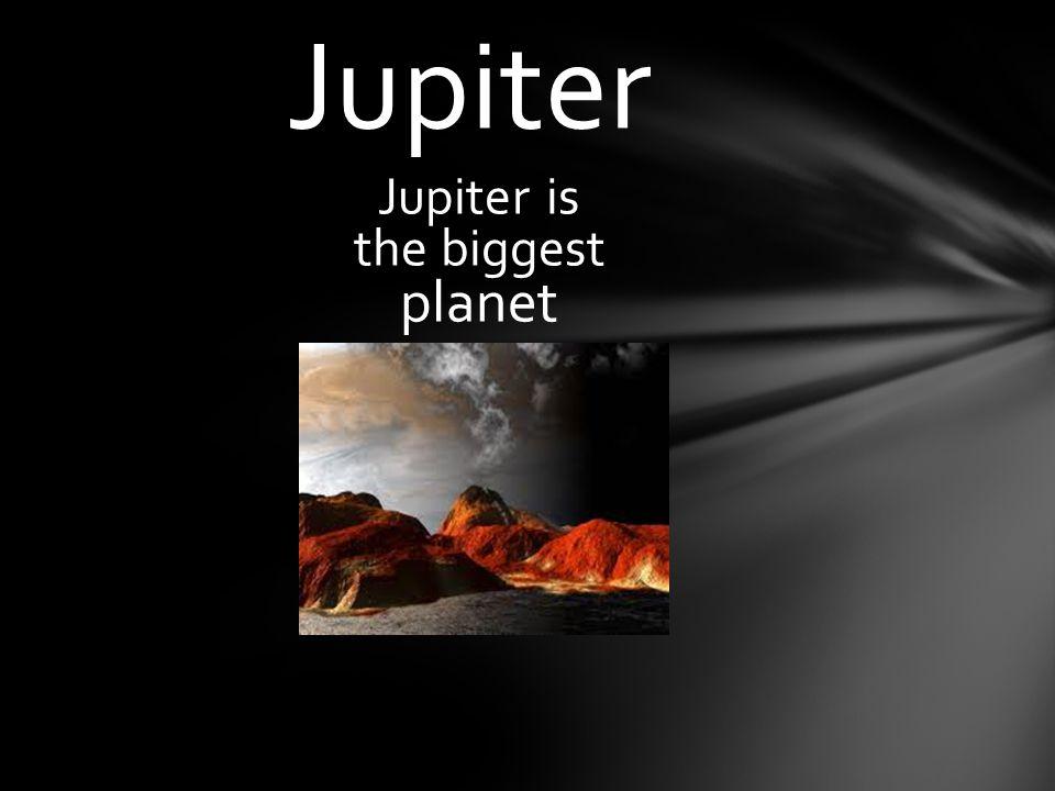 Jupiter is the biggest planet Jupiter