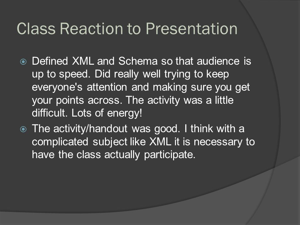 Class Reaction to Presentation  Defined XML and Schema so that audience is up to speed.