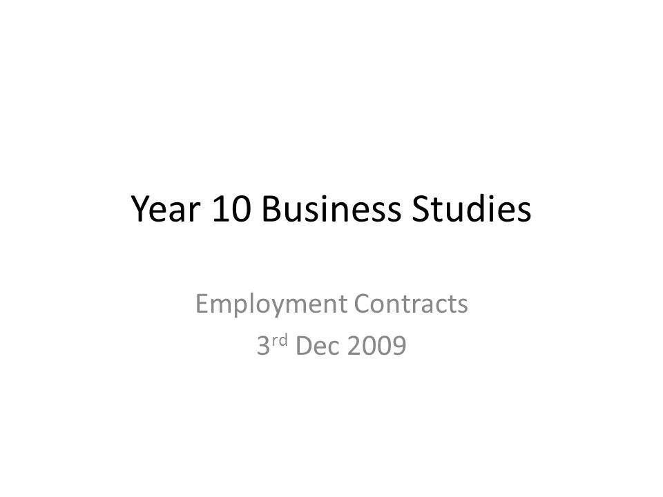 Year 10 Business Studies Employment Contracts 3 rd Dec 2009