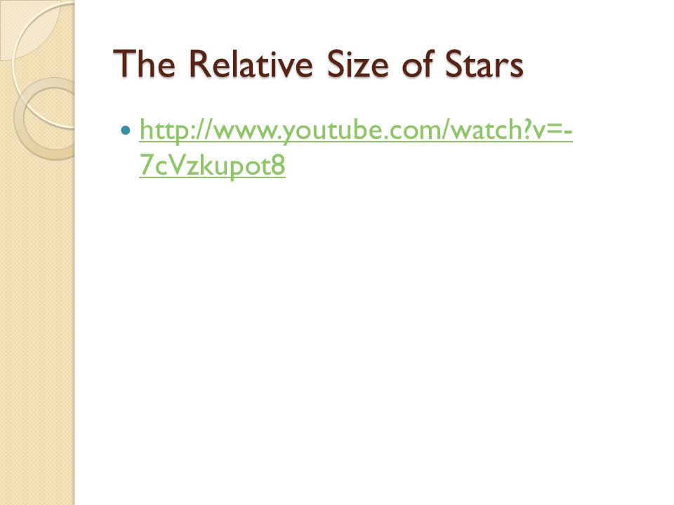 The Relative Size of Stars http://www.youtube.com/watch?v=- 7cVzkupot8 http://www.youtube.com/watch?v=- 7cVzkupot8