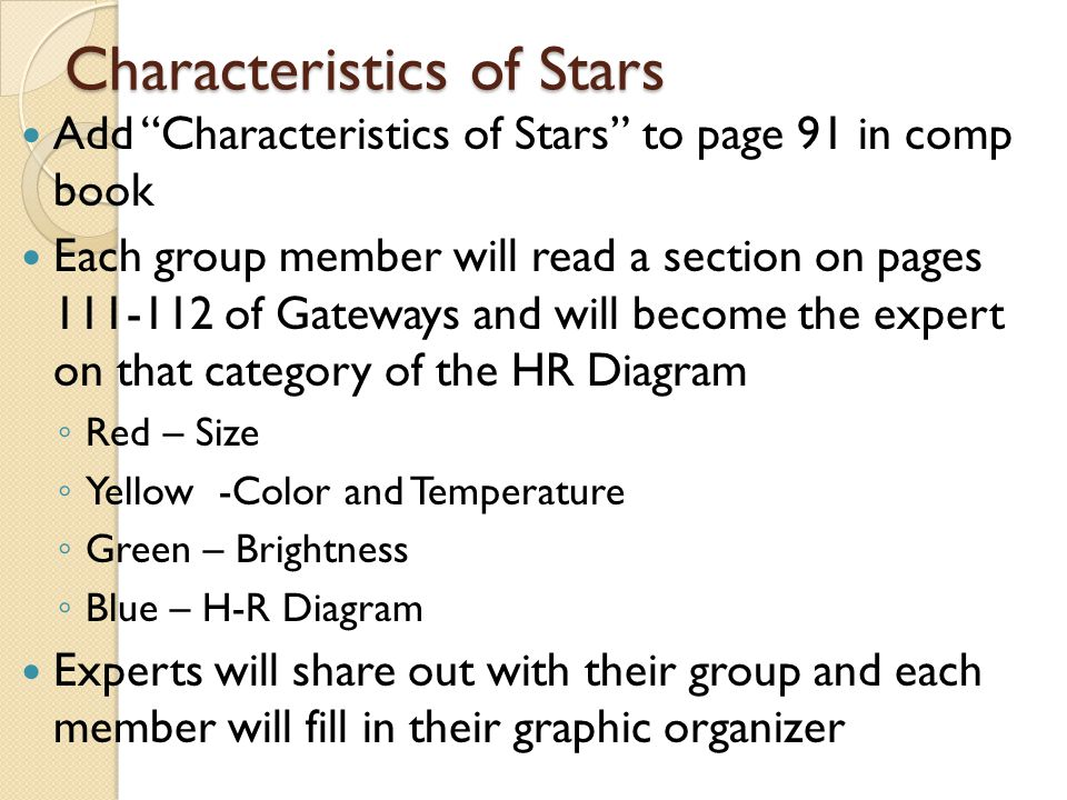 """Characteristics of Stars Add """"Characteristics of Stars"""" to page 91 in comp book Each group member will read a section on pages 111-112 of Gateways and"""