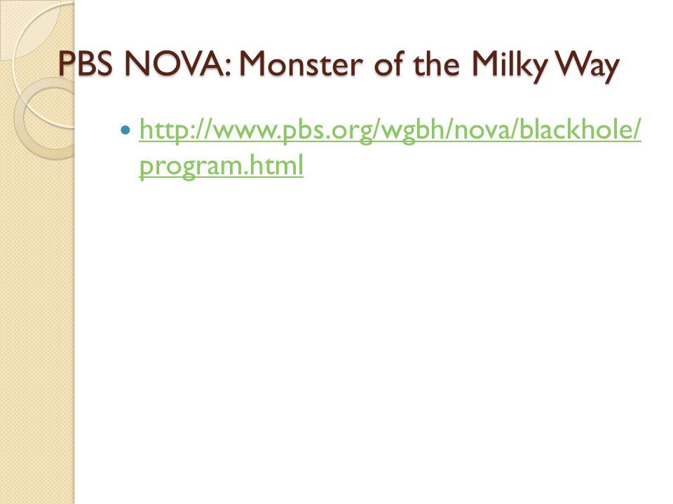 PBS NOVA: Monster of the Milky Way http://www.pbs.org/wgbh/nova/blackhole/ program.html http://www.pbs.org/wgbh/nova/blackhole/ program.html