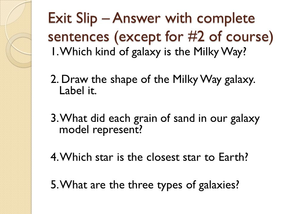 Exit Slip – Answer with complete sentences (except for #2 of course) 1.