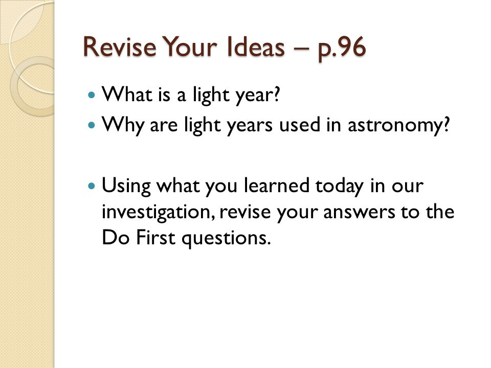 Revise Your Ideas – p.96 What is a light year. Why are light years used in astronomy.