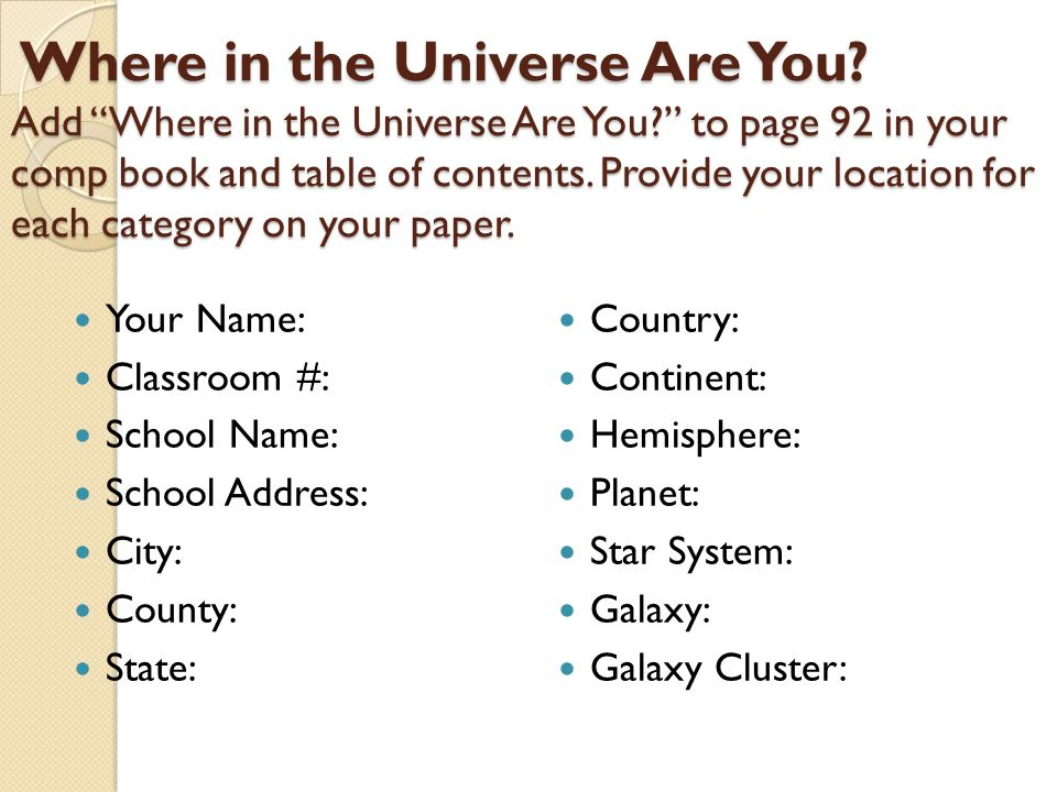 """Where in the Universe Are You? Add """"Where in the Universe Are You?"""" to page 92 in your comp book and table of contents. Provide your location for each"""