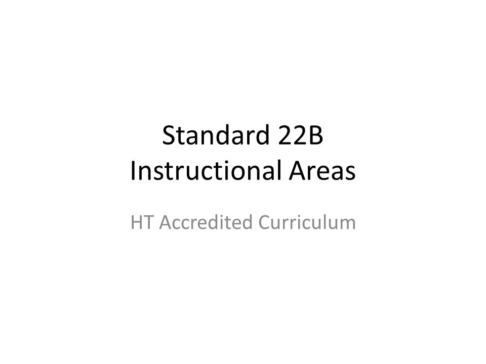 Standard 22B Instructional Areas HT Accredited Curriculum