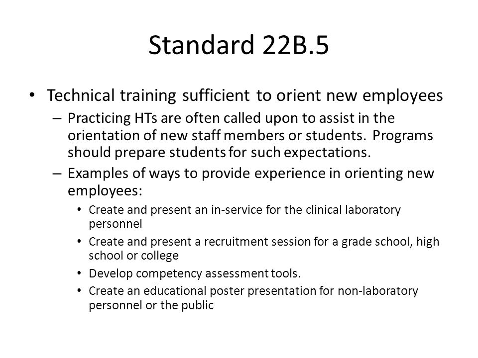 Standard 22B.5 Technical training sufficient to orient new employees – Practicing HTs are often called upon to assist in the orientation of new staff members or students.