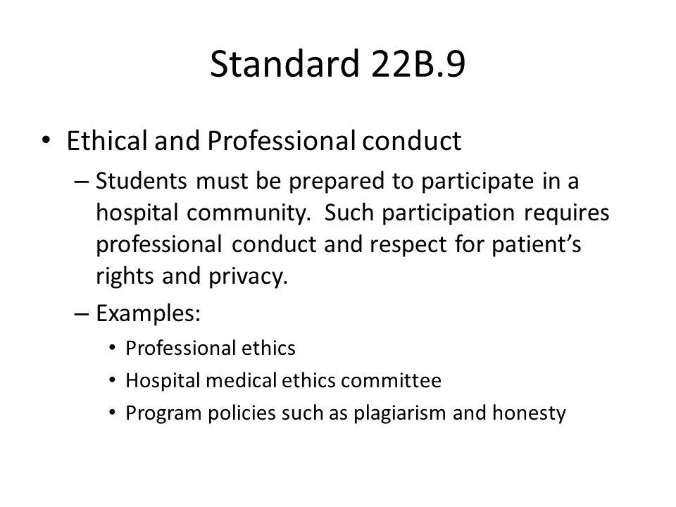 Standard 22B.9 Ethical and Professional conduct – Students must be prepared to participate in a hospital community. Such participation requires profes