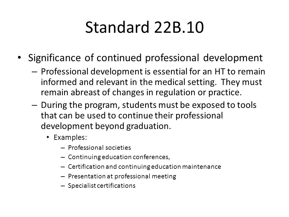 Standard 22B.10 Significance of continued professional development – Professional development is essential for an HT to remain informed and relevant in the medical setting.