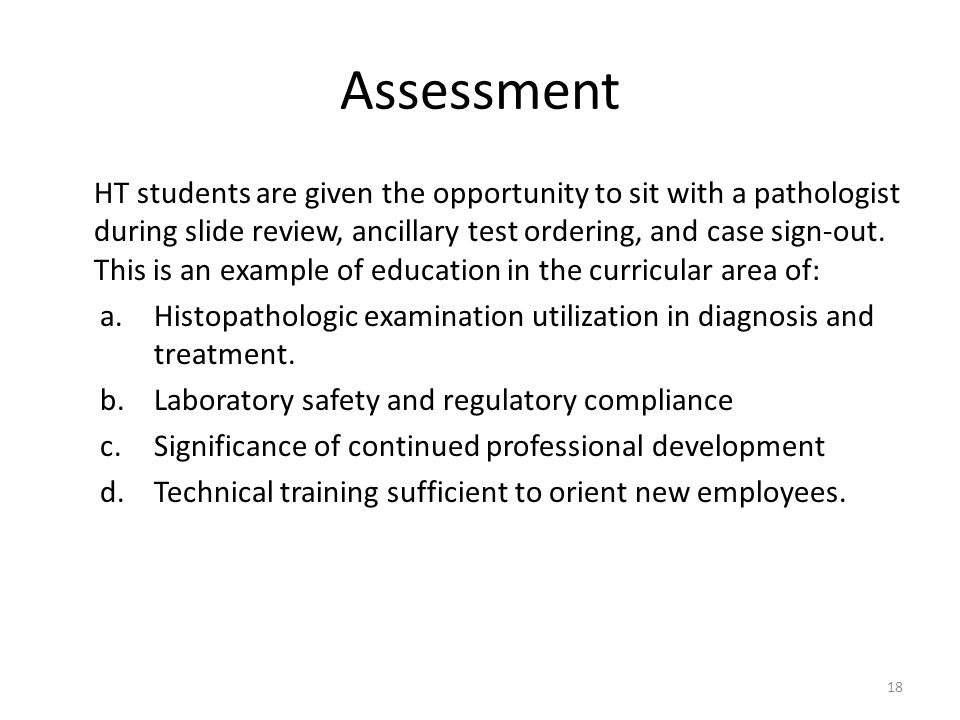 Assessment HT students are given the opportunity to sit with a pathologist during slide review, ancillary test ordering, and case sign-out.