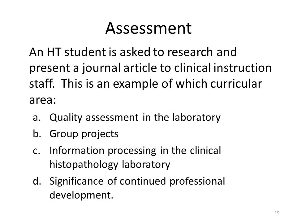 Assessment An HT student is asked to research and present a journal article to clinical instruction staff.