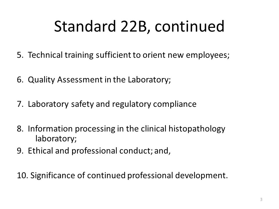 Standard 22B, continued 5. Technical training sufficient to orient new employees; 6. Quality Assessment in the Laboratory; 7. Laboratory safety and re