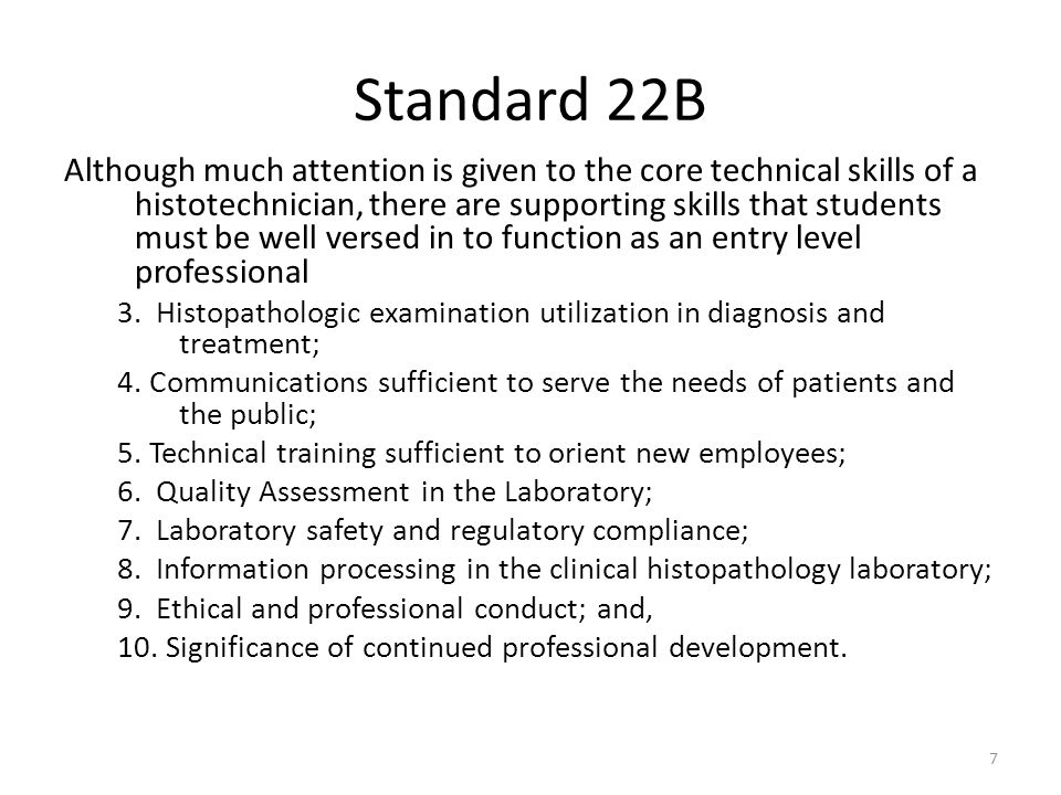 Standard 22B Although much attention is given to the core technical skills of a histotechnician, there are supporting skills that students must be well versed in to function as an entry level professional 3.