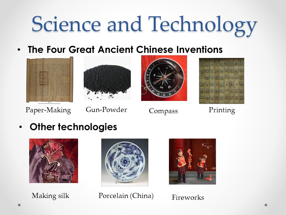 Science and Technology The Four Great Ancient Chinese Inventions Making silk Fireworks Porcelain (China) Other technologies Compass Paper-MakingGun-Po