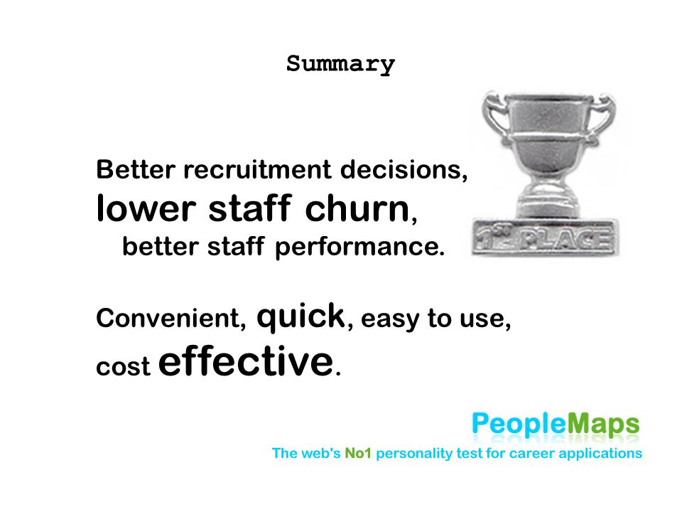 Summary Better recruitment decisions, lower staff churn, better staff performance.