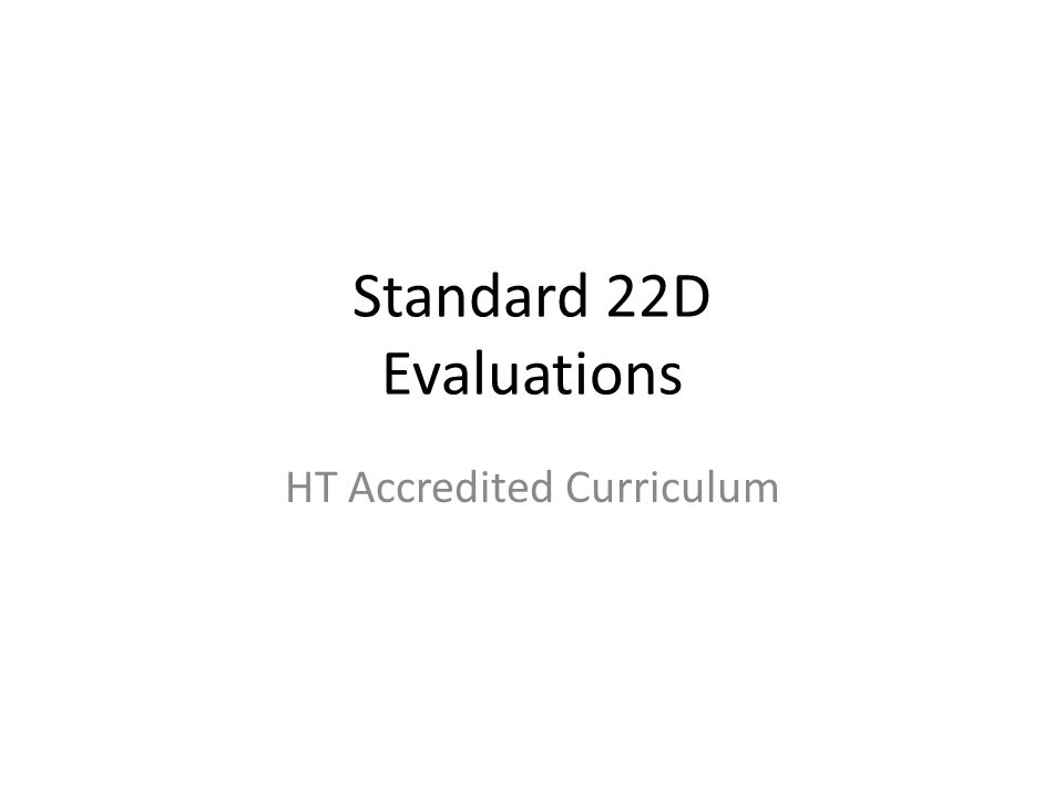 Standard 22D Evaluations HT Accredited Curriculum