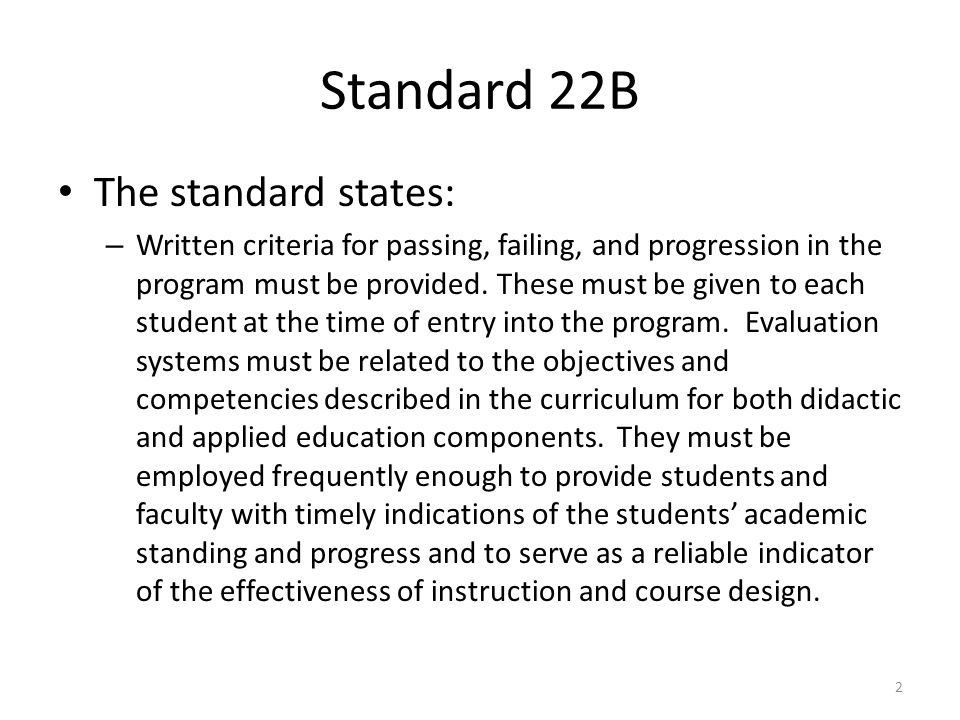 Standard 22D Objectives Upon completion of this unit of instruction and review of additional resources, the learner shall be able to: State the requirements for the advertisement of passing, failing, and progression in the program.