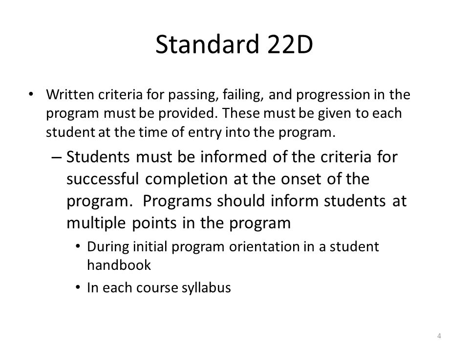 Standard 22D Written criteria for passing, failing, and progression in the program must be provided. These must be given to each student at the time o