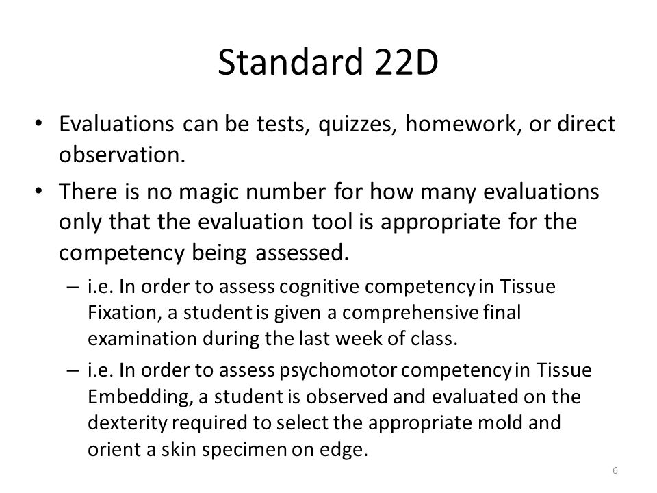 Standard 22D Evaluations can be tests, quizzes, homework, or direct observation. There is no magic number for how many evaluations only that the evalu