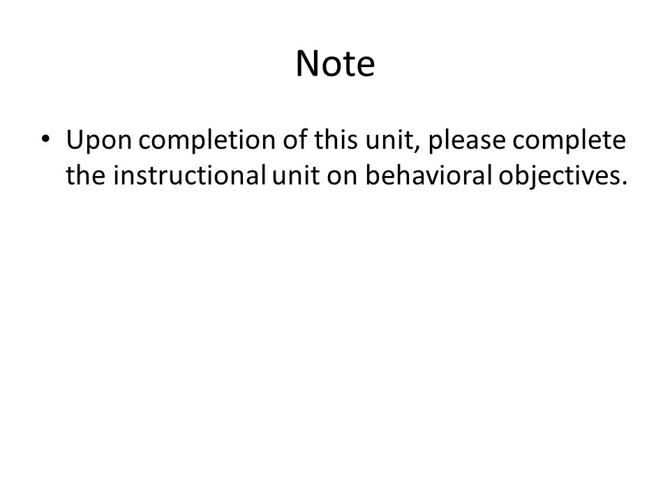 Note Upon completion of this unit, please complete the instructional unit on behavioral objectives.