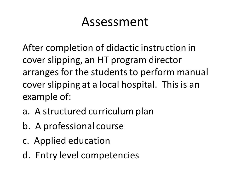 Assessment After completion of didactic instruction in cover slipping, an HT program director arranges for the students to perform manual cover slipping at a local hospital.
