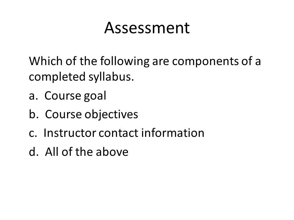 Assessment Which of the following are components of a completed syllabus.
