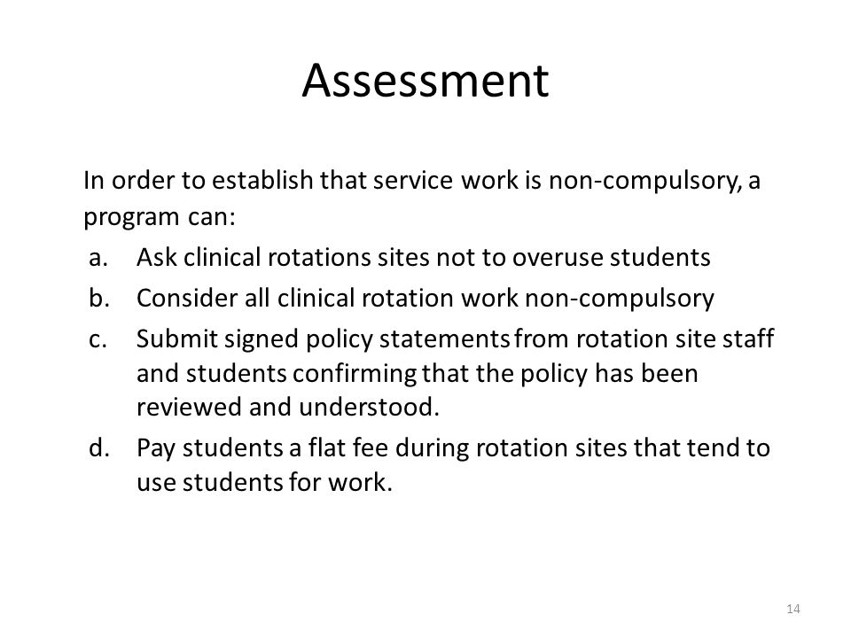 Assessment In order to establish that service work is non-compulsory, a program can: a.Ask clinical rotations sites not to overuse students b.Consider