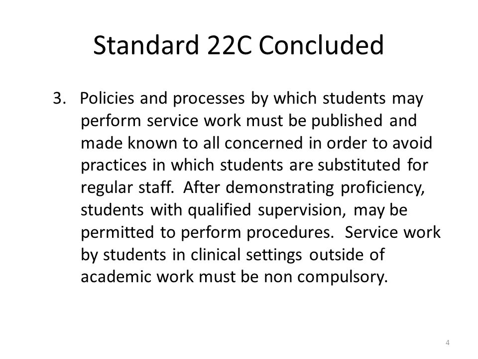 Standard 22C Concluded 3. Policies and processes by which students may perform service work must be published and made known to all concerned in order