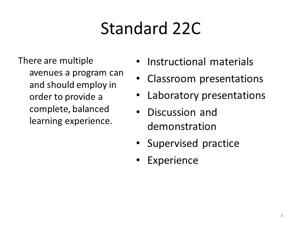 Standard 22C There are multiple avenues a program can and should employ in order to provide a complete, balanced learning experience. Instructional ma